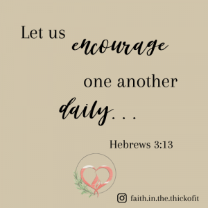Let us encourage one another daily