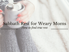 Sabbath Rest for Weary Moms